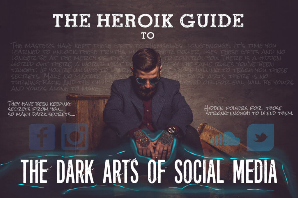 The Heroik Guide to the Dark Arts of Social Media